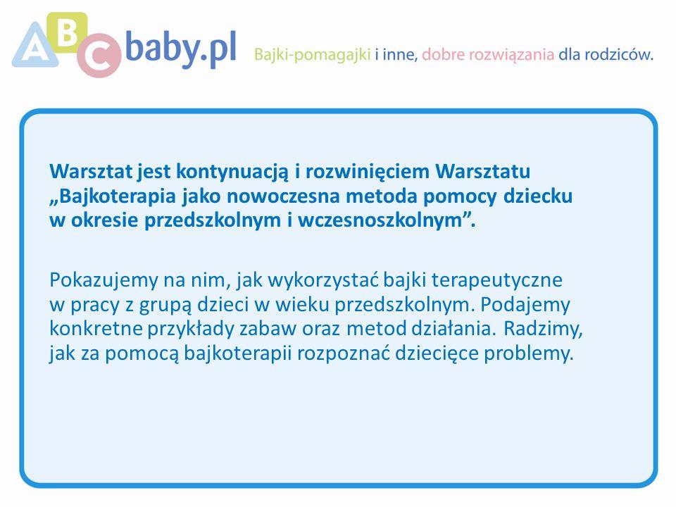 Warsztat jest kontynuacją i rozwinięciem Warsztatu Bajkoterapia jako nowoczesna metoda pomocy dziecku w okresie przedszkolnym i wczesnoszkolnym.