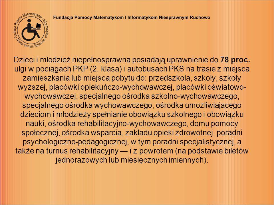 Dzieci i młodzież niepełnosprawna posiadają uprawnienie do 78 proc. ulgi w pociągach PKP (2. klasa) i autobusach PKS na trasie z miejsca zamieszkania