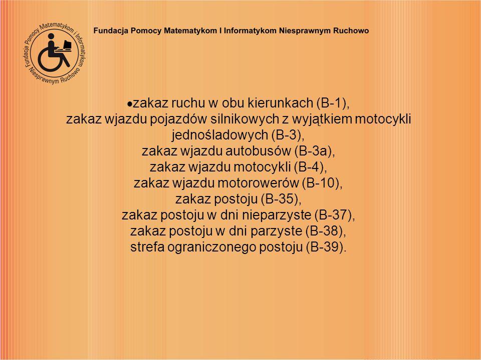 zakaz ruchu w obu kierunkach (B-1), zakaz wjazdu pojazdów silnikowych z wyjątkiem motocykli jednośladowych (B-3), zakaz wjazdu autobusów (B-3a), zakaz