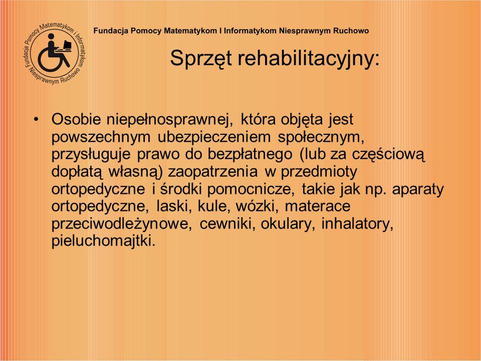 Sprzęt rehabilitacyjny: Osobie niepełnosprawnej, która objęta jest powszechnym ubezpieczeniem społecznym, przysługuje prawo do bezpłatnego (lub za czę