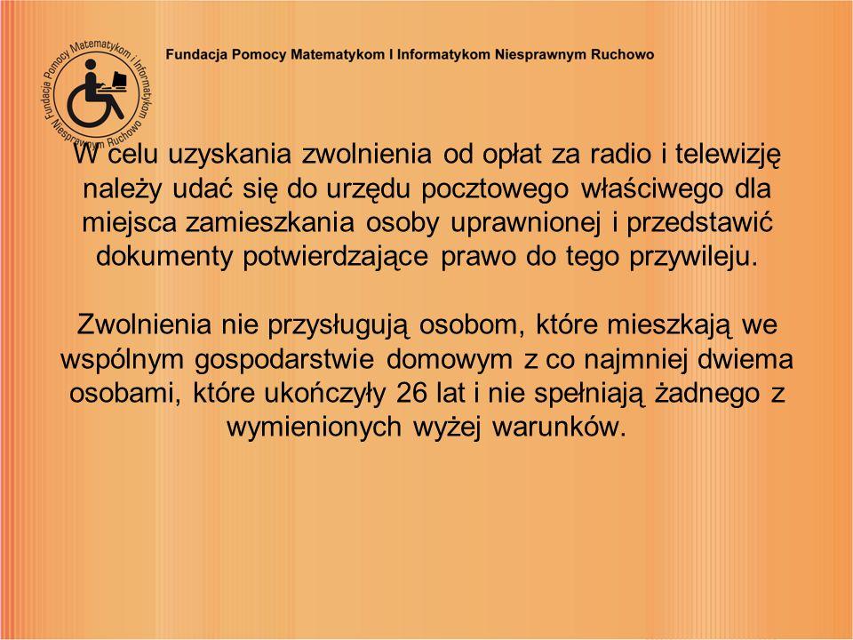 W celu uzyskania zwolnienia od opłat za radio i telewizję należy udać się do urzędu pocztowego właściwego dla miejsca zamieszkania osoby uprawnionej i