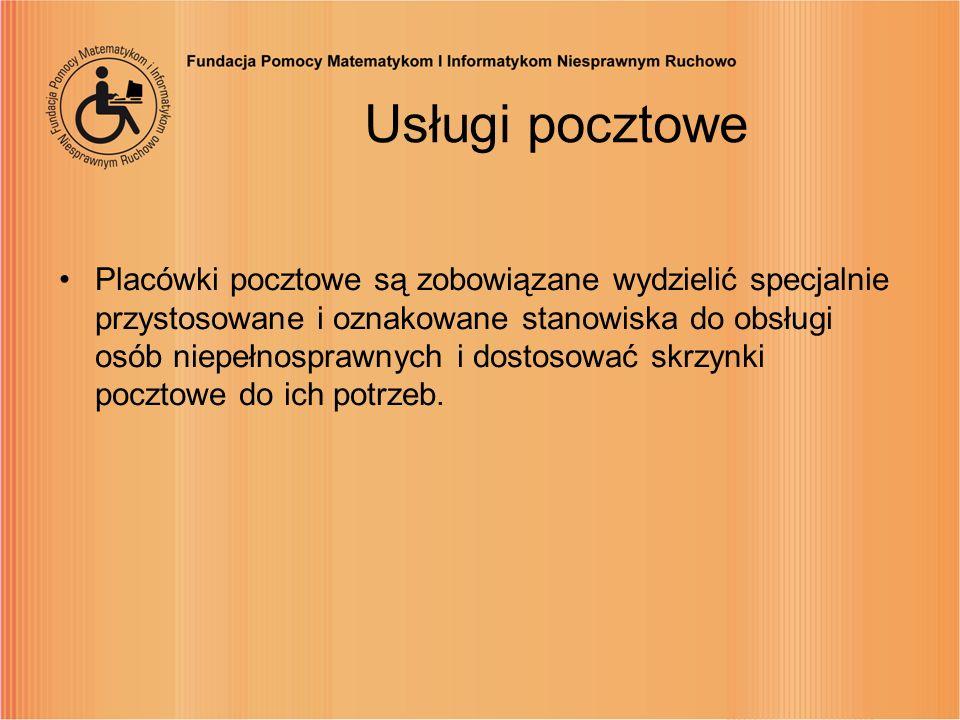 Usługi pocztowe Placówki pocztowe są zobowiązane wydzielić specjalnie przystosowane i oznakowane stanowiska do obsługi osób niepełnosprawnych i dostos