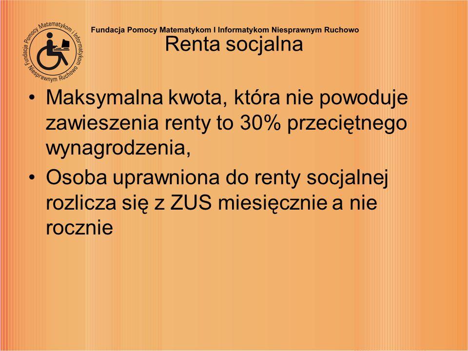 Renta socjalna Maksymalna kwota, która nie powoduje zawieszenia renty to 30% przeciętnego wynagrodzenia, Osoba uprawniona do renty socjalnej rozlicza