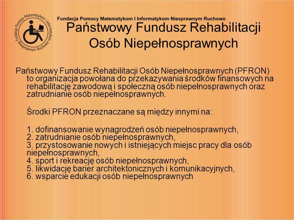Państwowy Fundusz Rehabilitacji Osób Niepełnosprawnych Państwowy Fundusz Rehabilitacji Osób Niepełnosprawnych (PFRON) to organizacja powołana do przek