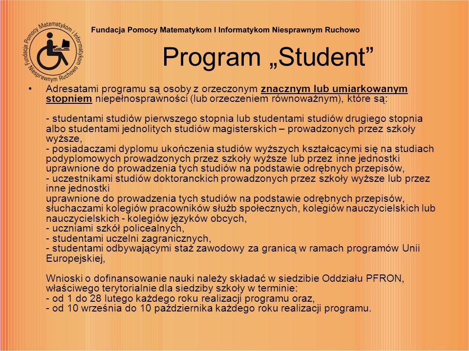 Program Student Adresatami programu są osoby z orzeczonym znacznym lub umiarkowanym stopniem niepełnosprawności (lub orzeczeniem równoważnym), które s
