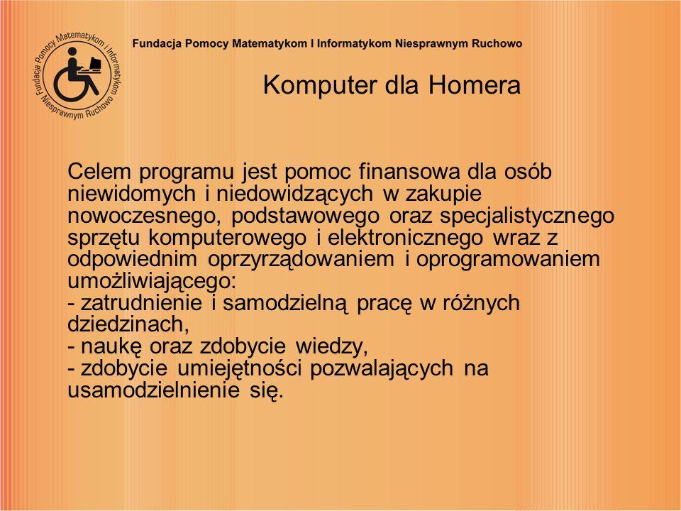 Komputer dla Homera Celem programu jest pomoc finansowa dla osób niewidomych i niedowidzących w zakupie nowoczesnego, podstawowego oraz specjalistyczn
