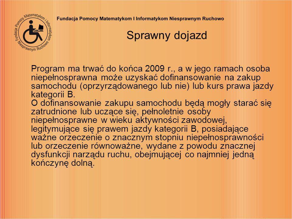 Sprawny dojazd Program ma trwać do końca 2009 r., a w jego ramach osoba niepełnosprawna może uzyskać dofinansowanie na zakup samochodu (oprzyrządowane