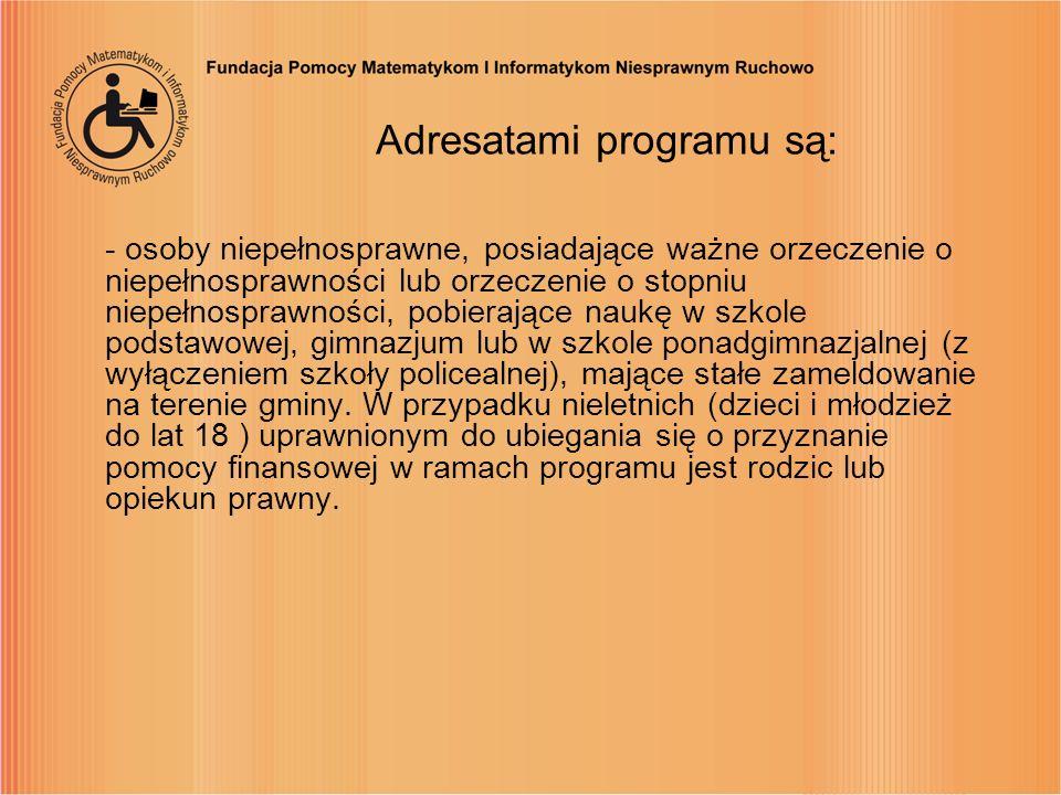 Adresatami programu są: - osoby niepełnosprawne, posiadające ważne orzeczenie o niepełnosprawności lub orzeczenie o stopniu niepełnosprawności, pobier