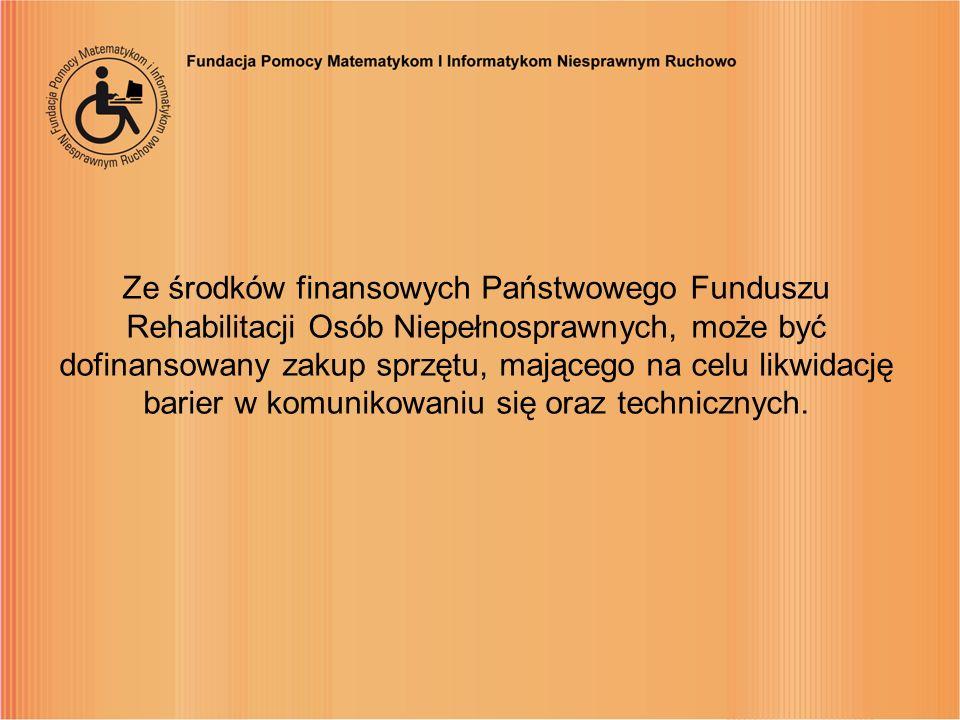 Ze środków finansowych Państwowego Funduszu Rehabilitacji Osób Niepełnosprawnych, może być dofinansowany zakup sprzętu, mającego na celu likwidację ba