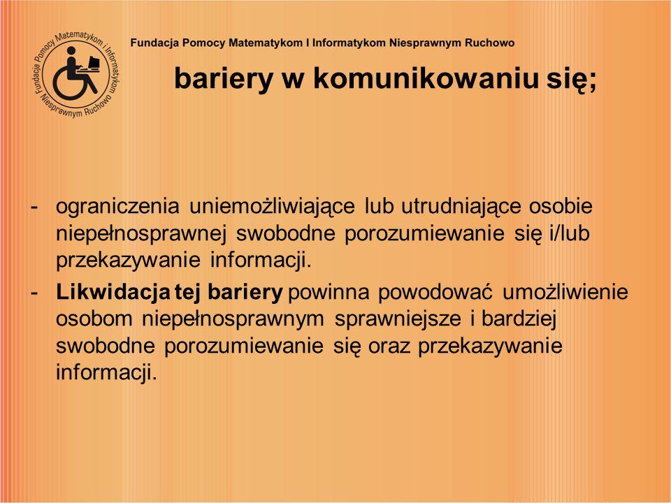 bariery w komunikowaniu się; -ograniczenia uniemożliwiające lub utrudniające osobie niepełnosprawnej swobodne porozumiewanie się i/lub przekazywanie i