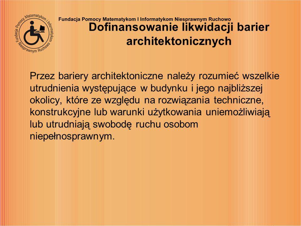 Dofinansowanie likwidacji barier architektonicznych Przez bariery architektoniczne należy rozumieć wszelkie utrudnienia występujące w budynku i jego n