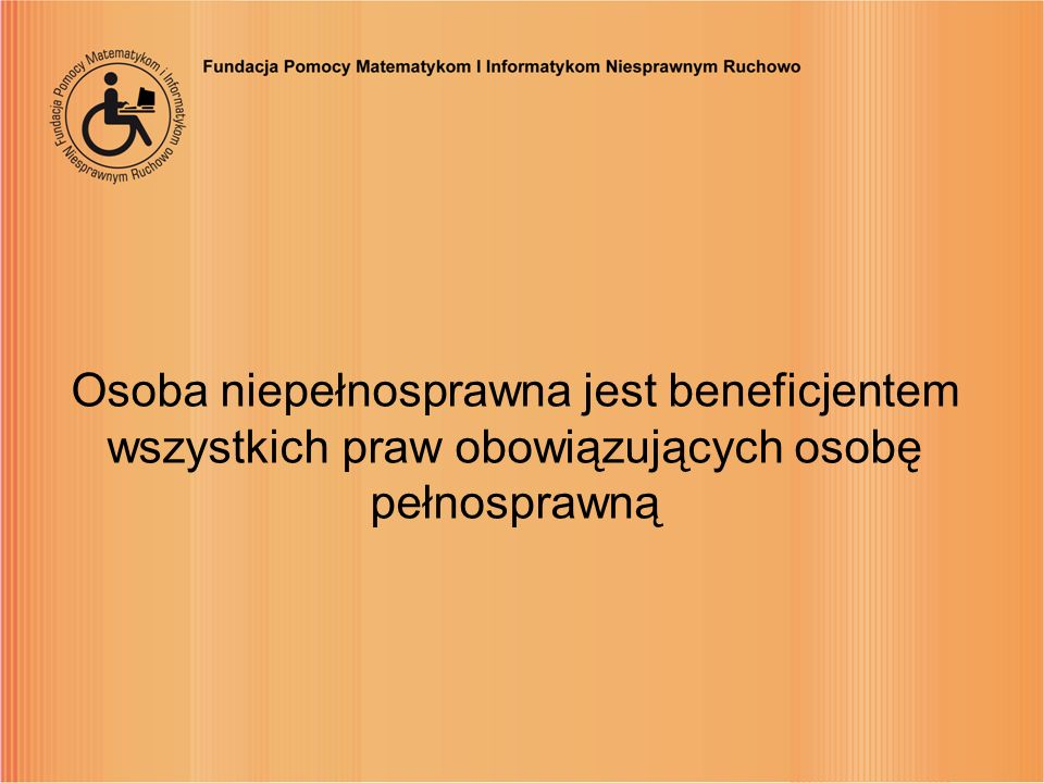 Osoba niepełnosprawna jest beneficjentem wszystkich praw obowiązujących osobę pełnosprawną