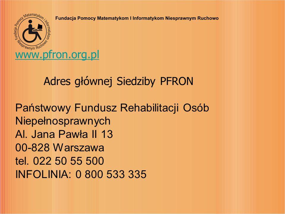 www.pfron.org.pl www.pfron.org.pl Adres głównej Siedziby PFRON Państwowy Fundusz Rehabilitacji Osób Niepełnosprawnych Al. Jana Pawła II 13 00-828 Wars