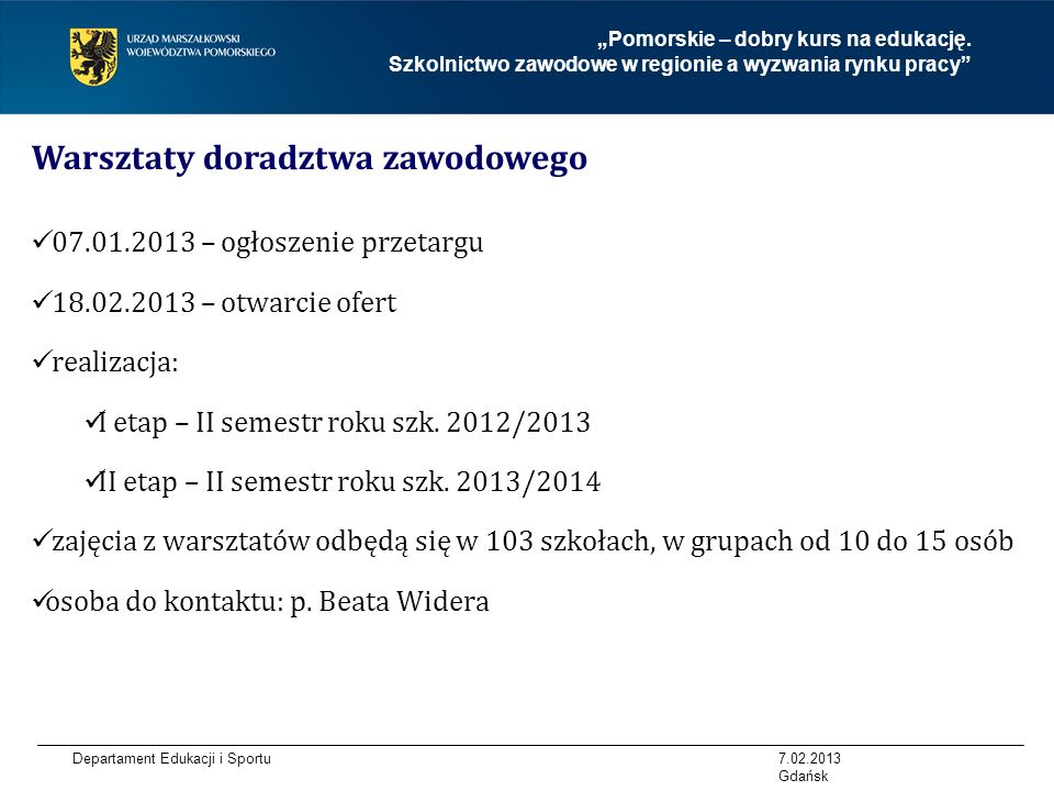 Departament Edukacji i Sportu Warsztaty doradztwa zawodowego 07.01.2013 – ogłoszenie przetargu 18.02.2013 – otwarcie ofert realizacja: I etap – II semestr roku szk.
