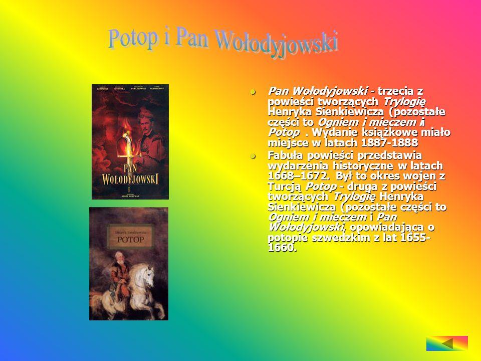 Pan Wołodyjowski - trzecia z powieści tworzących Trylogię Henryka Sienkiewicza (pozostałe części to Ogniem i mieczem ii Potop. Wydanie książkowe miało