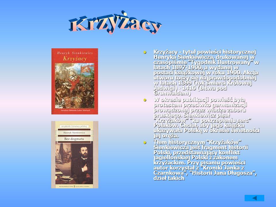 Krzyżacy - tytuł powieści historycznej Henryka Sienkiewicza, drukowanej w czasopiśmie