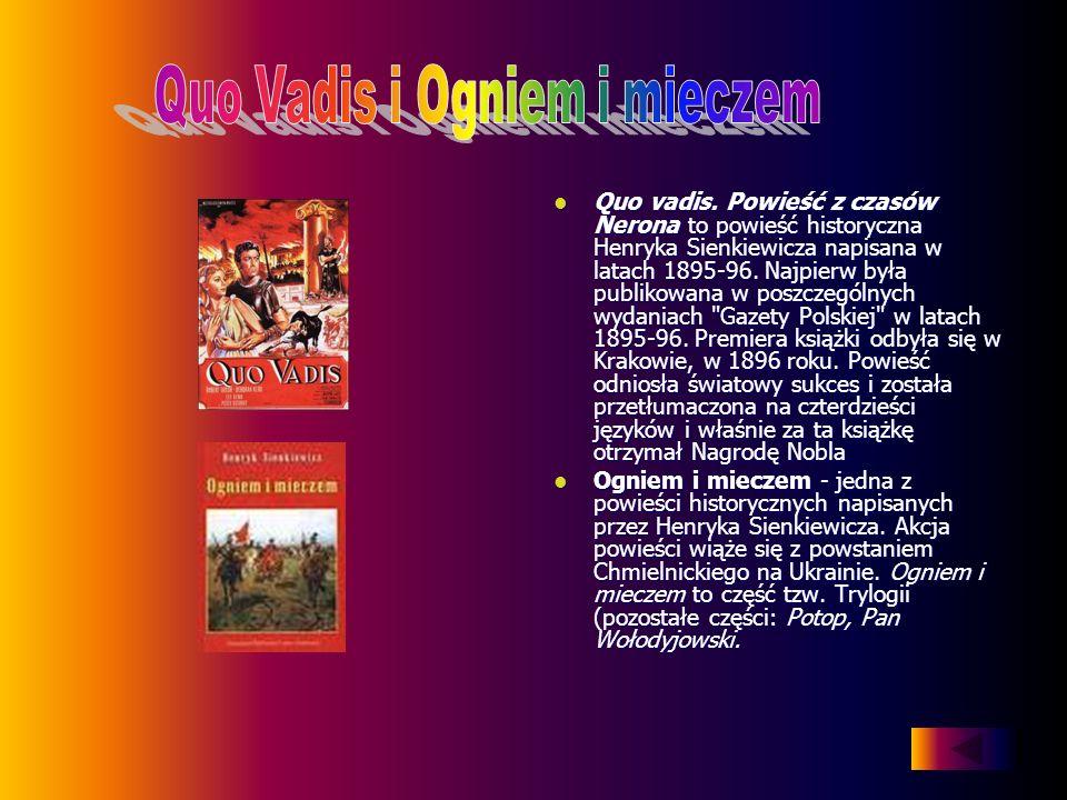 Quo vadis. Powieść z czasów Nerona to powieść historyczna Henryka Sienkiewicza napisana w latach 1895-96. Najpierw była publikowana w poszczególnych w