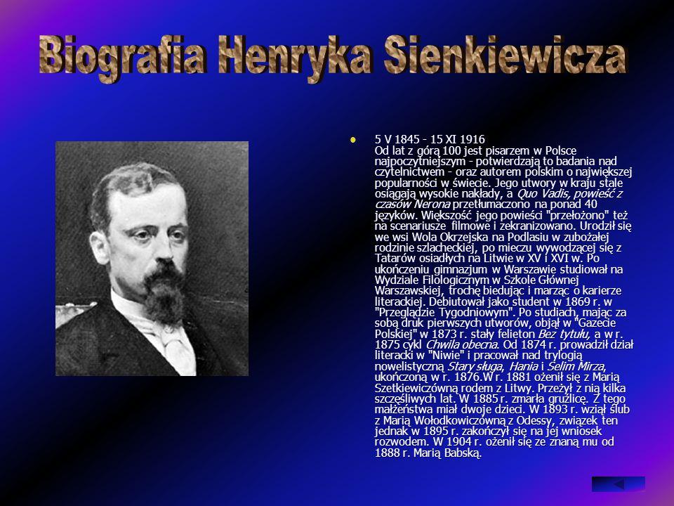 5 V 1845 - 15 XI 1916 Od lat z górą 100 jest pisarzem w Polsce najpoczytniejszym - potwierdzają to badania nad czytelnictwem - oraz autorem polskim o