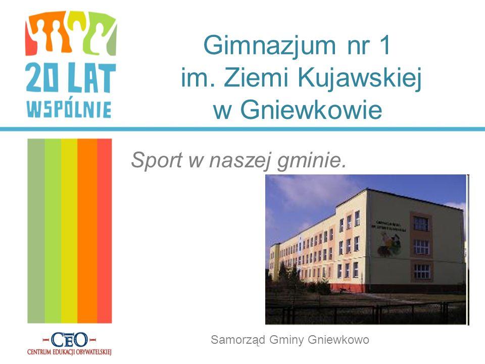 Gimnazjum nr 1 im. Ziemi Kujawskiej w Gniewkowie Sport w naszej gminie. Samorząd Gminy Gniewkowo