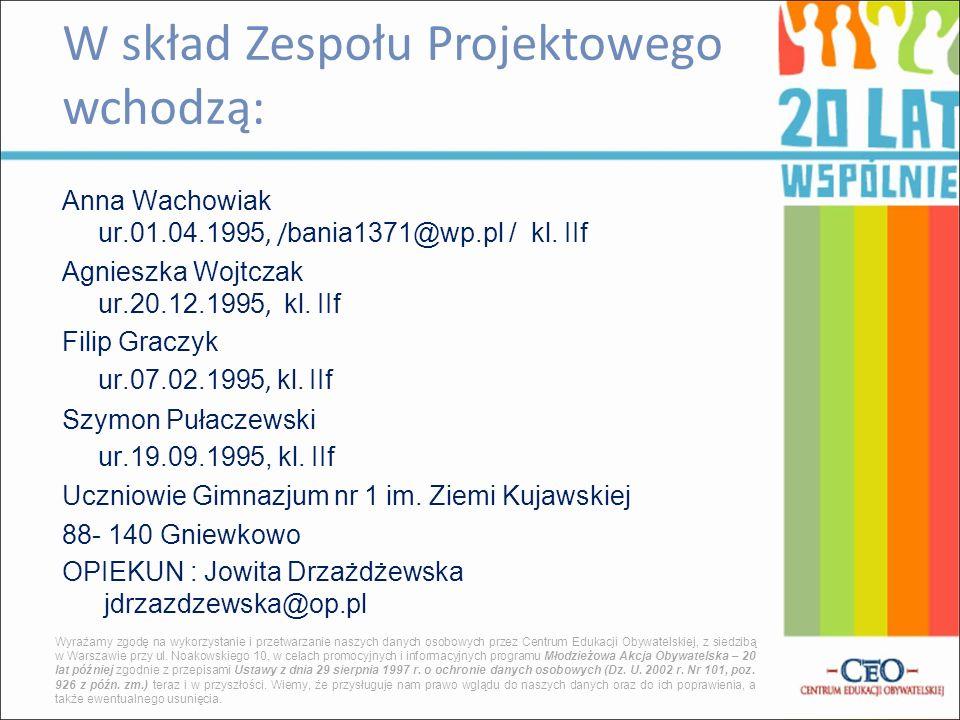 Anna Wachowiak ur.01.04.1995, / bania1371@wp.pl / kl. IIf Agnieszka Wojtczak ur.20.12.1995, kl. IIf Filip Graczyk ur.07.02.1995, kl. IIf Szymon Pułacz