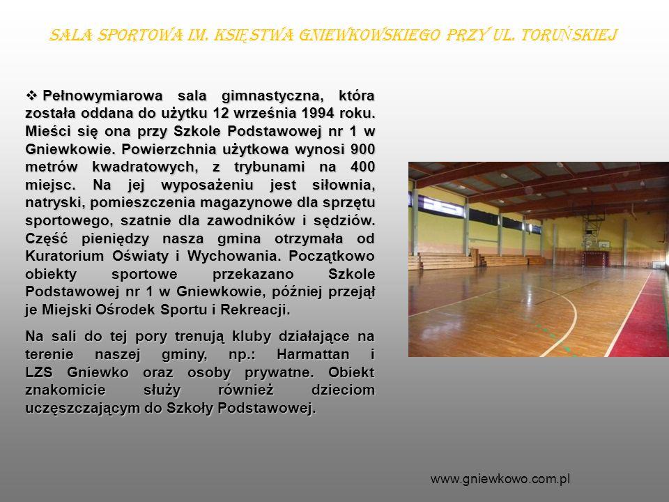 Pełnowymiarowa sala gimnastyczna, która została oddana do użytku 12 września 1994 roku. Mieści się ona przy Szkole Podstawowej nr 1 w Gniewkowie. Powi