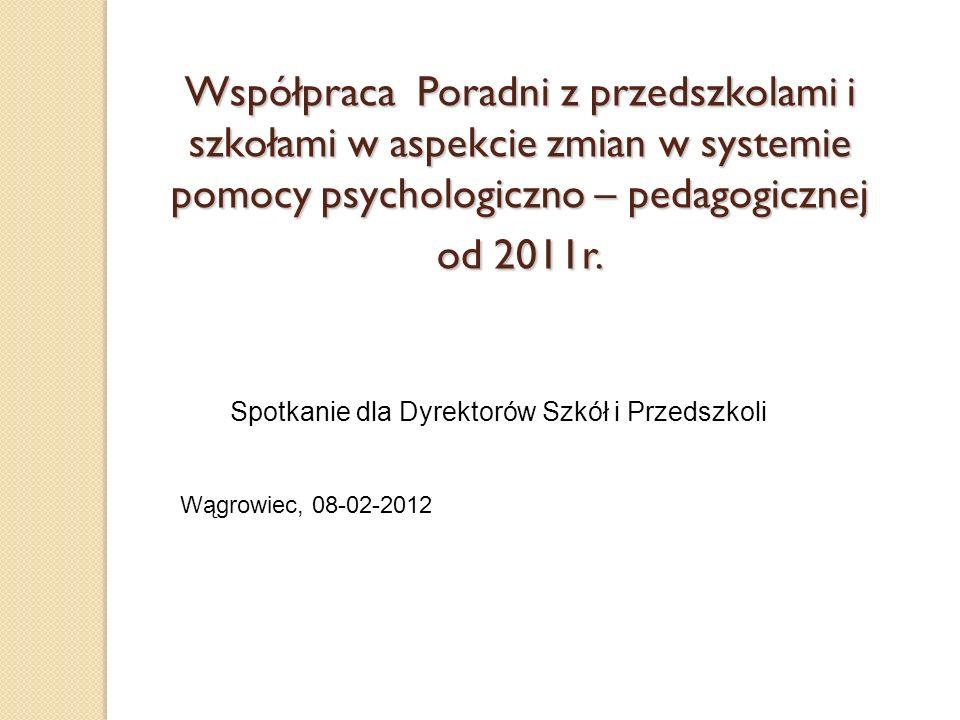 Spotkanie dla Współpraca Poradni z przedszkolami i szkołami w aspekcie zmian w systemie pomocy psychologiczno – pedagogicznej od 2011r. Spotkanie dla