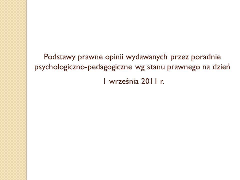 Podstawy prawne opinii wydawanych przez poradnie psychologiczno-pedagogiczne wg stanu prawnego na dzień 1 września 2011 r.
