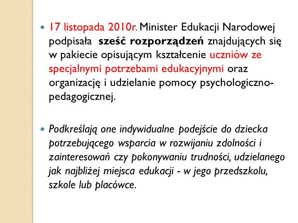 17 listopada 2010r. Minister Edukacji Narodowej podpisała sześć rozporządzeń znajdujących się w pakiecie opisującym kształcenie uczniów ze specjalnymi