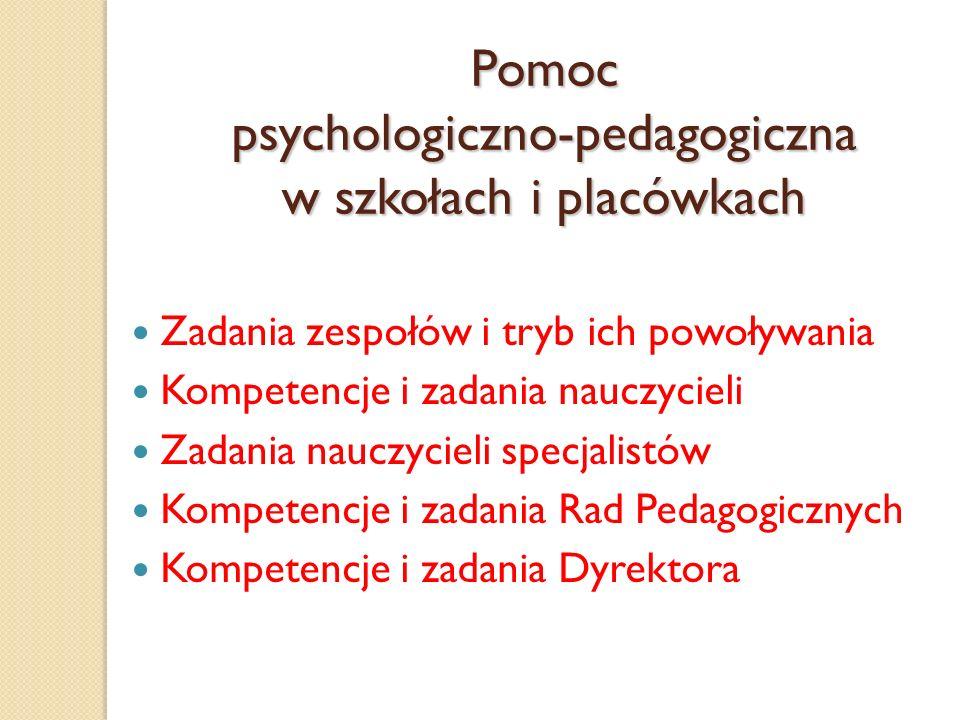 Pomoc psychologiczno-pedagogiczna w szkołach i placówkach Zadania zespołów i tryb ich powoływania Kompetencje i zadania nauczycieli Zadania nauczyciel