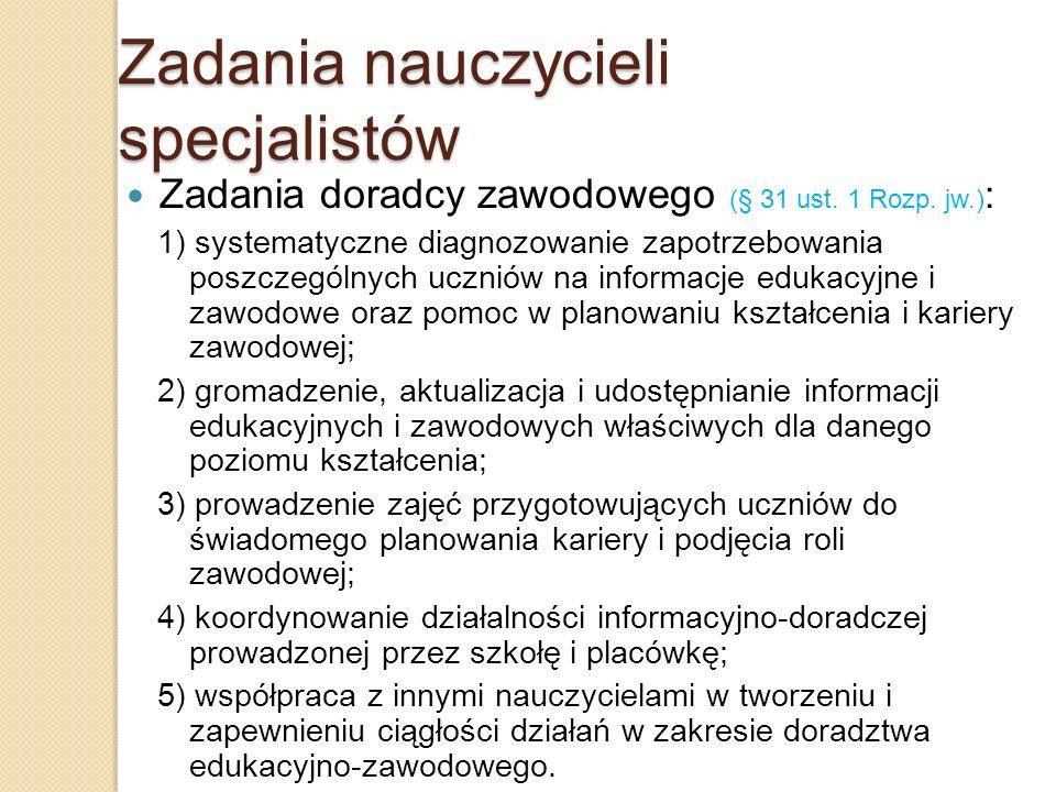 Zadania nauczycieli specjalistów Zadania doradcy zawodowego (§ 31 ust. 1 Rozp. jw.) : 1) systematyczne diagnozowanie zapotrzebowania poszczególnych uc