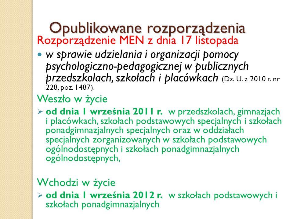 Opublikowane rozporządzenia Rozporządzenie MEN z dnia 17 listopada w sprawie udzielania i organizacji pomocy psychologiczno-pedagogicznej w publicznyc