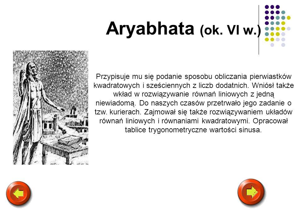 Aryabhata (ok. VI w.) Przypisuje mu się podanie sposobu obliczania pierwiastków kwadratowych i sześciennych z liczb dodatnich. Wniósł także wkład w ro