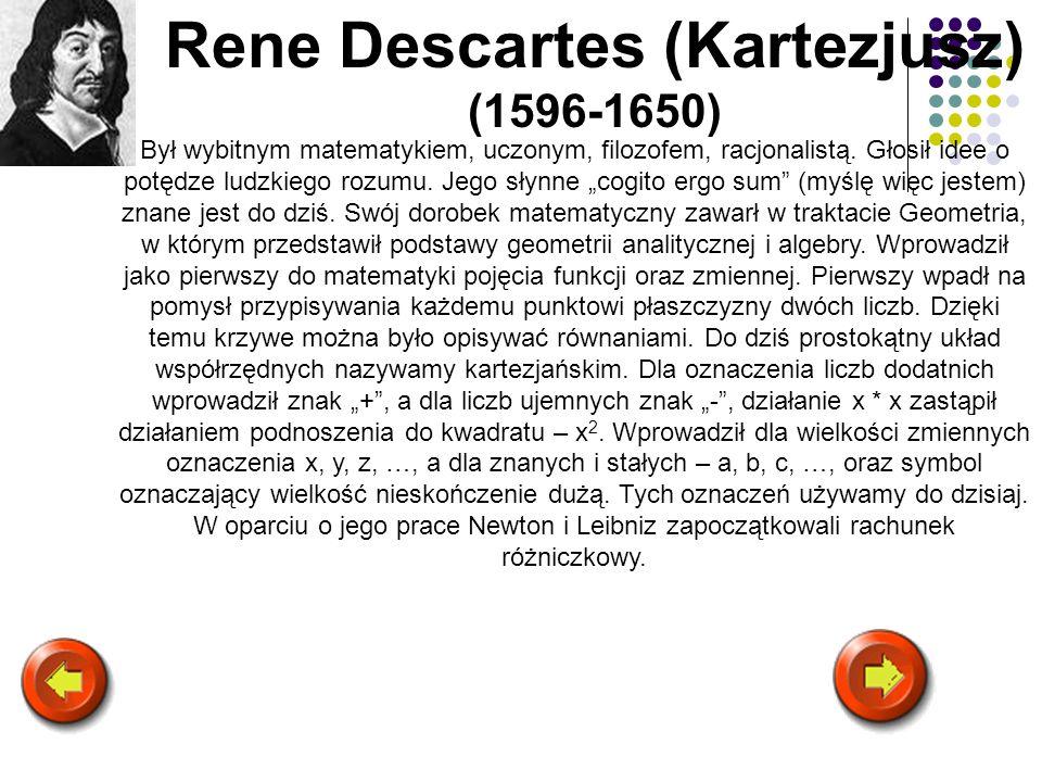 Rene Descartes (Kartezjusz) (1596-1650) Był wybitnym matematykiem, uczonym, filozofem, racjonalistą. Głosił idee o potędze ludzkiego rozumu. Jego słyn