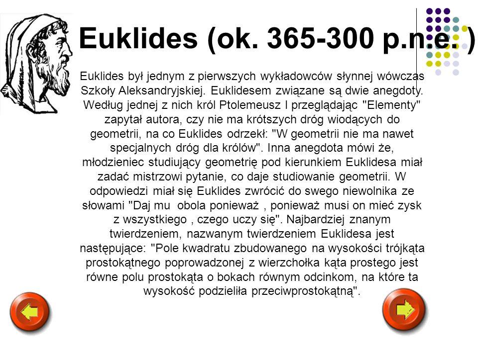 Euklides (ok. 365-300 p.n.e. ) Euklides był jednym z pierwszych wykładowców słynnej wówczas Szkoły Aleksandryjskiej. Euklidesem związane są dwie anegd