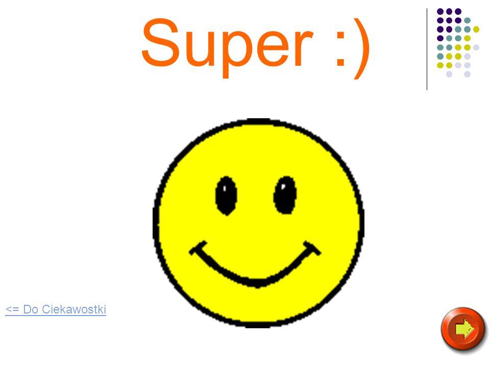 Super :) <= Do Ciekawostki
