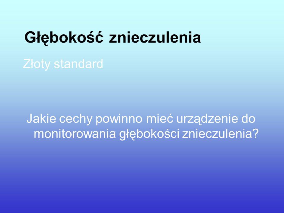 Głębokość znieczulenia Złoty standard Jakie cechy powinno mieć urządzenie do monitorowania głębokości znieczulenia?