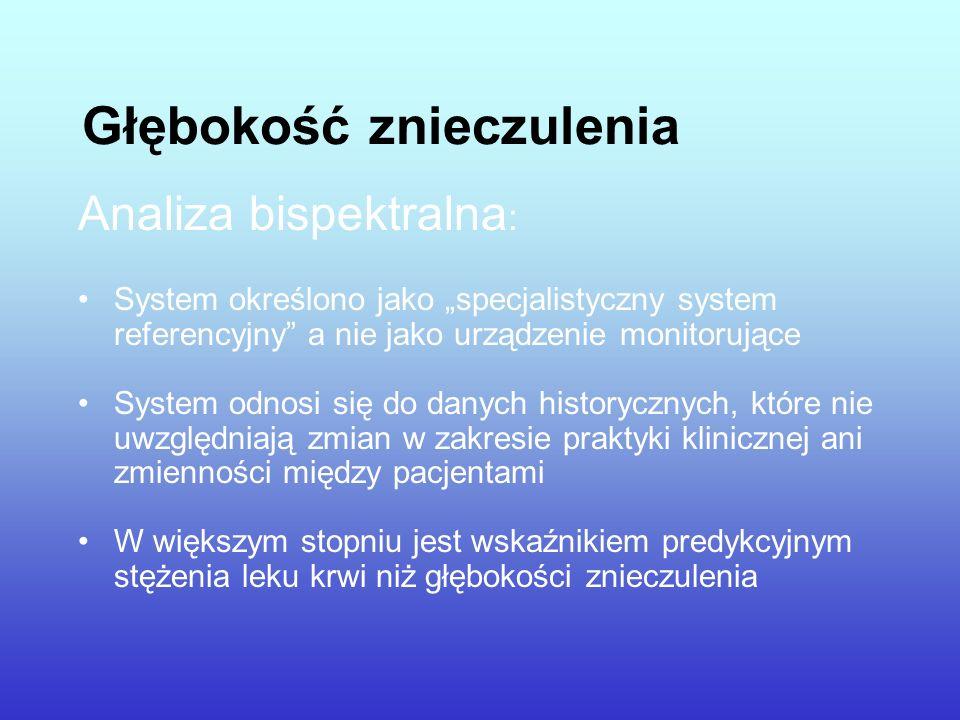 Głębokość znieczulenia Analiza bispektralna : System określono jako specjalistyczny system referencyjny a nie jako urządzenie monitorujące System odno