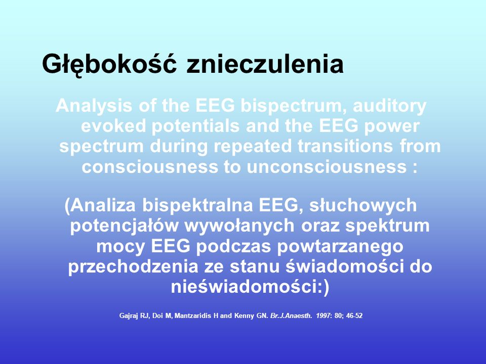 Głębokość znieczulenia Analysis of the EEG bispectrum, auditory evoked potentials and the EEG power spectrum during repeated transitions from consciou