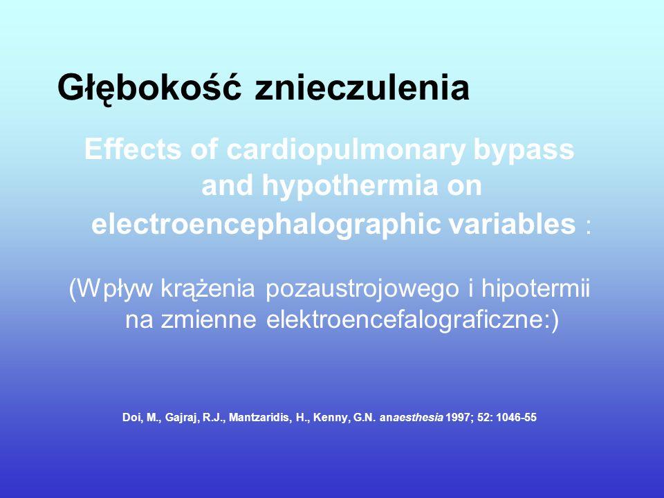 Głębokość znieczulenia Effects of cardiopulmonary bypass and hypothermia on electroencephalographic variables : (Wpływ krążenia pozaustrojowego i hipo