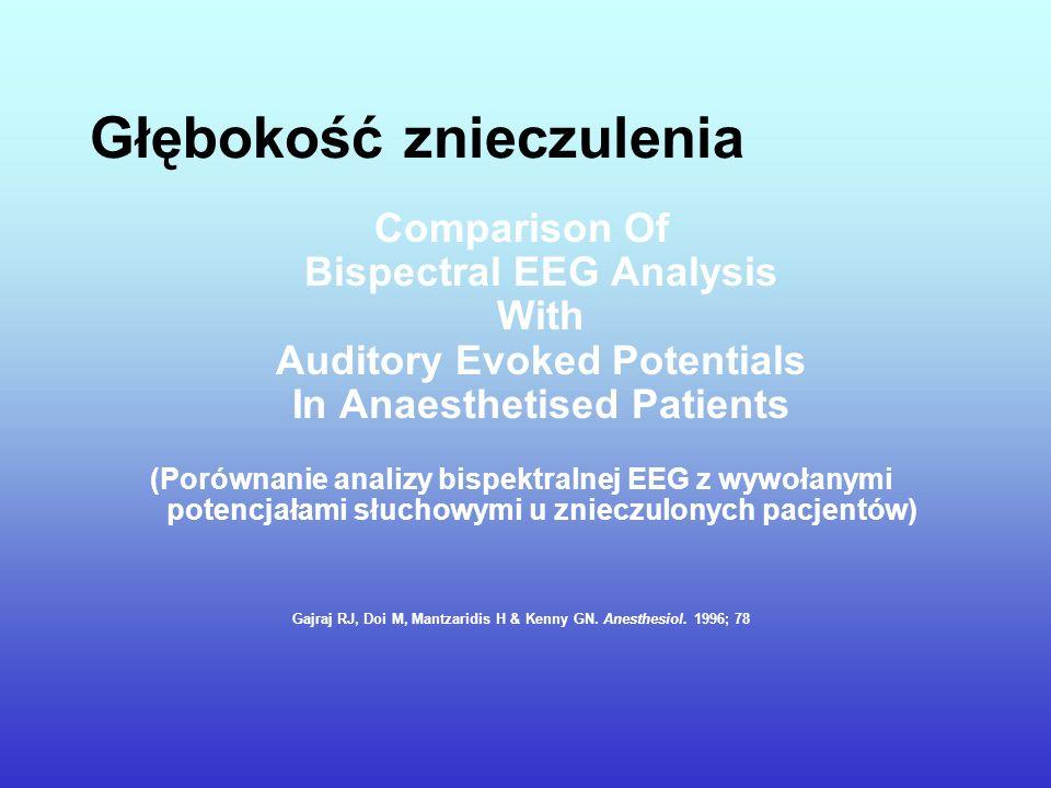 Głębokość znieczulenia Comparison Of Bispectral EEG Analysis With Auditory Evoked Potentials In Anaesthetised Patients (Porównanie analizy bispektraln