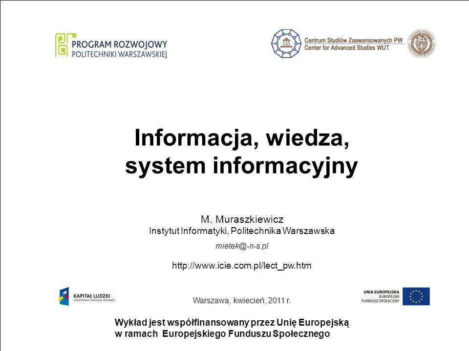 strona 1 Wykład jest współfinansowany przez Unię Europejską w ramach Europejskiego Funduszu Społecznego Informacja, wiedza, system informacyjny M. Mur