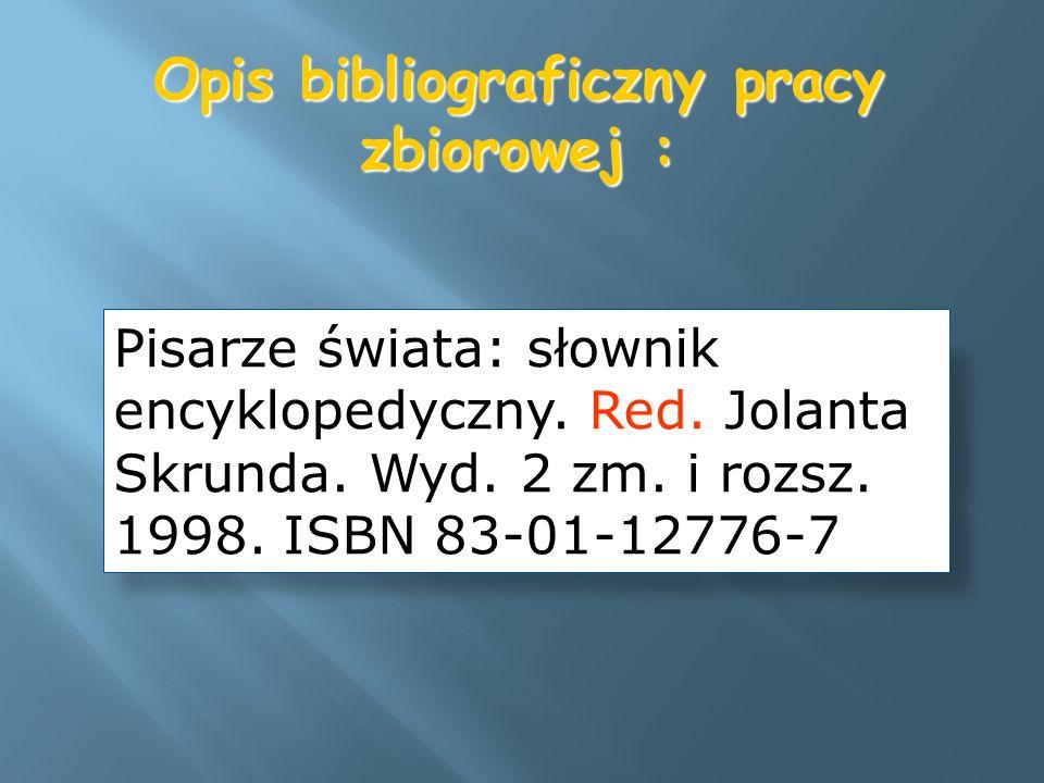 Opis bibliograficzny pracy zbiorowej : Pisarze świata: słownik encyklopedyczny. Red. Jolanta Skrunda. Wyd. 2 zm. i rozsz. 1998. ISBN 83-01-12776-7