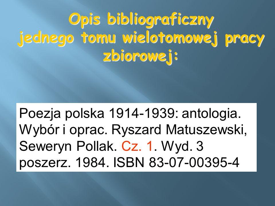Opis bibliograficzny jednego tomu wielotomowej pracy zbiorowej: Poezja polska 1914-1939: antologia. Wybór i oprac. Ryszard Matuszewski, Seweryn Pollak