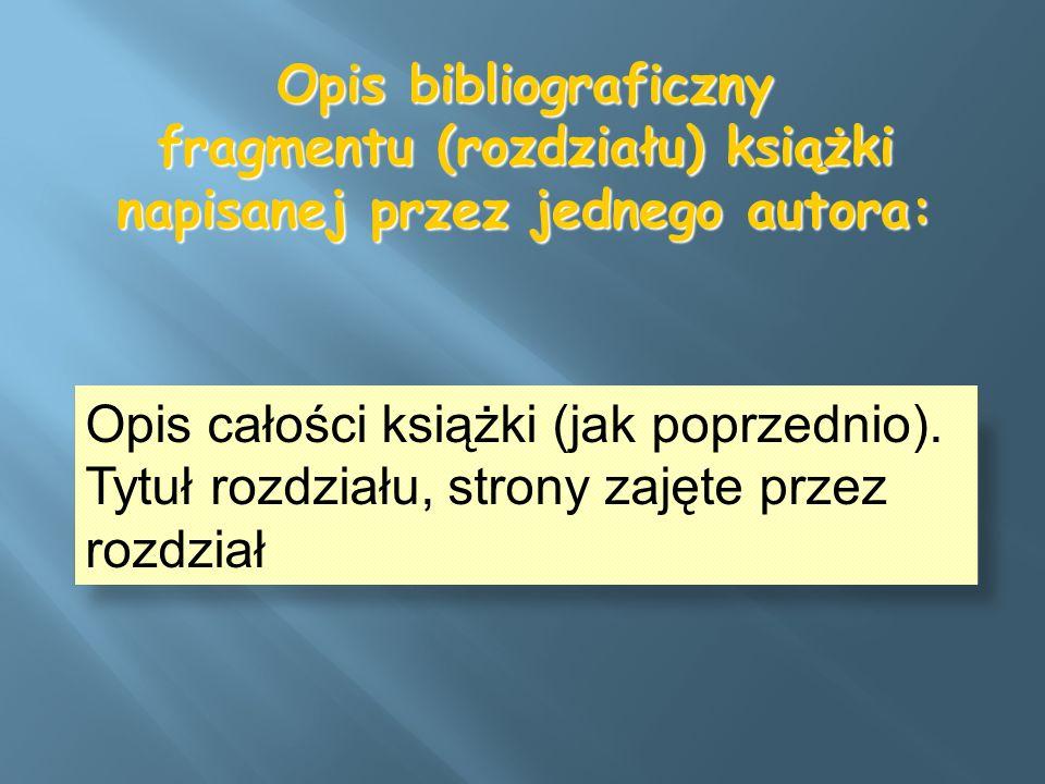 Opis bibliograficzny fragmentu (rozdziału) książki napisanej przez jednego autora: Opis całości książki (jak poprzednio). Tytuł rozdziału, strony zaję