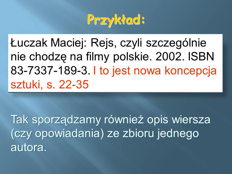 Przykład: Łuczak Maciej: Rejs, czyli szczególnie nie chodzę na filmy polskie. 2002. ISBN 83-7337-189-3. I to jest nowa koncepcja sztuki, s. 22-35 Tak