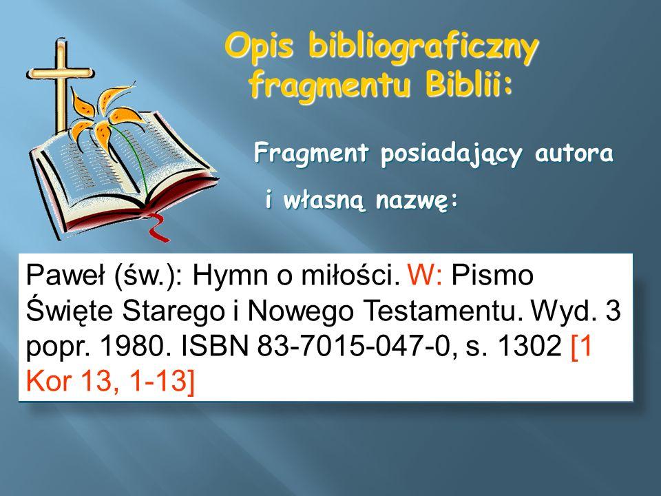Opis bibliograficzny fragmentu Biblii: Paweł (św.): Hymn o miłości. W: Pismo Święte Starego i Nowego Testamentu. Wyd. 3 popr. 1980. ISBN 83-7015-047-0