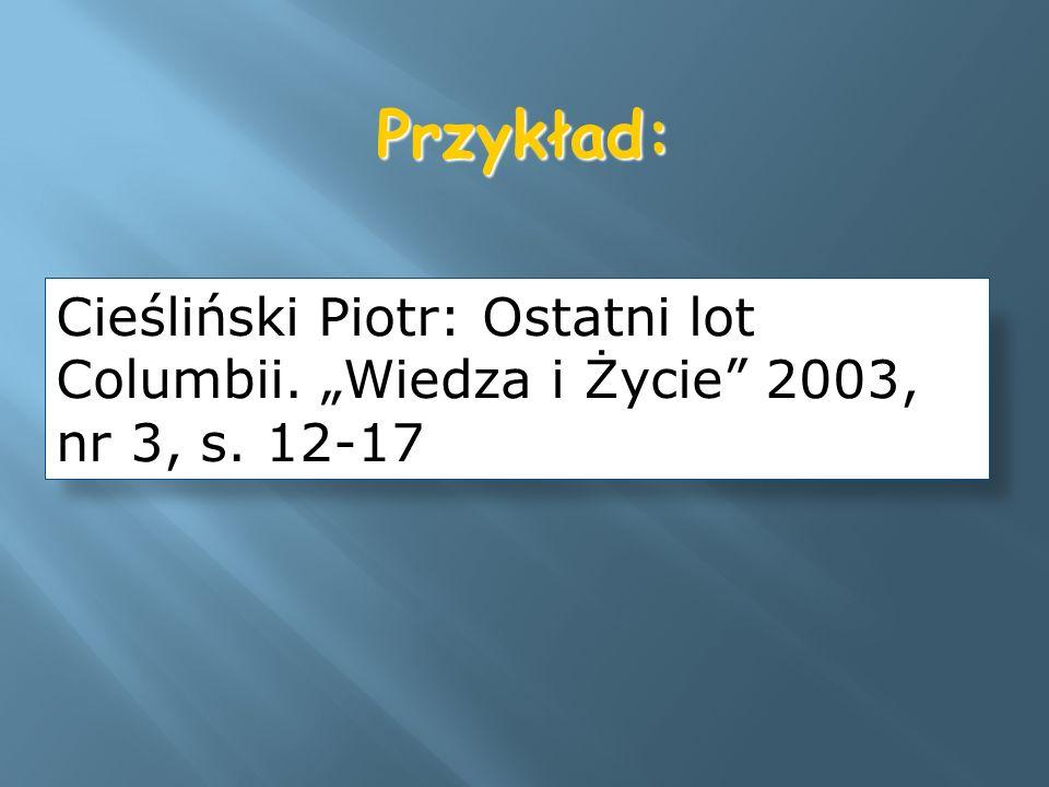Przykład: Cieśliński Piotr: Ostatni lot Columbii. Wiedza i Życie 2003, nr 3, s. 12-17