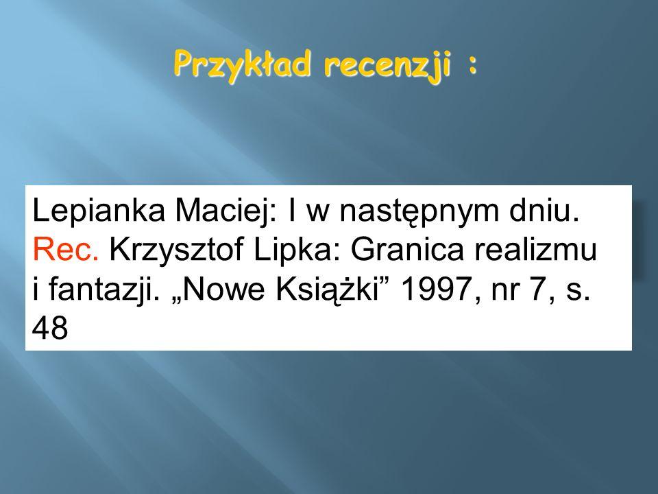 Przykład recenzji : Lepianka Maciej: I w następnym dniu. Rec. Krzysztof Lipka: Granica realizmu i fantazji. Nowe Książki 1997, nr 7, s. 48