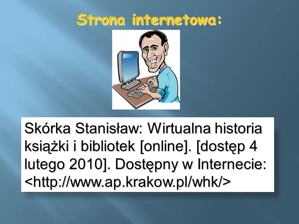 Skórka Stanisław: Wirtualna historia książki i bibliotek [online]. [dostęp 4 lutego 2010]. Dostępny w Internecie: Skórka Stanisław: Wirtualna historia
