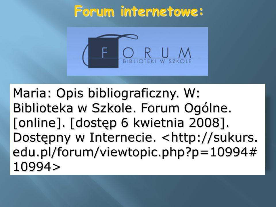Maria: Opis bibliograficzny. W: Biblioteka w Szkole. Forum Ogólne. [online]. [dostęp 6 kwietnia 2008]. Dostępny w Internecie. Maria: Opis bibliografic